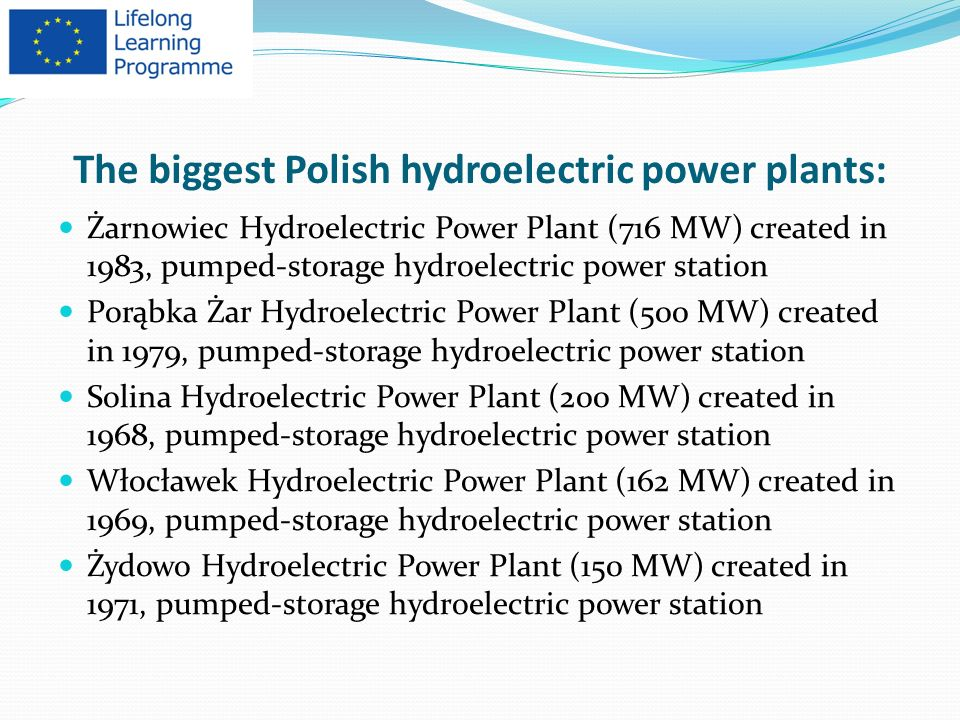The biggest Polish hydroelectric power plants: Żarnowiec Hydroelectric Power Plant (716 MW) created in 1983, pumped-storage hydroelectric power statio
