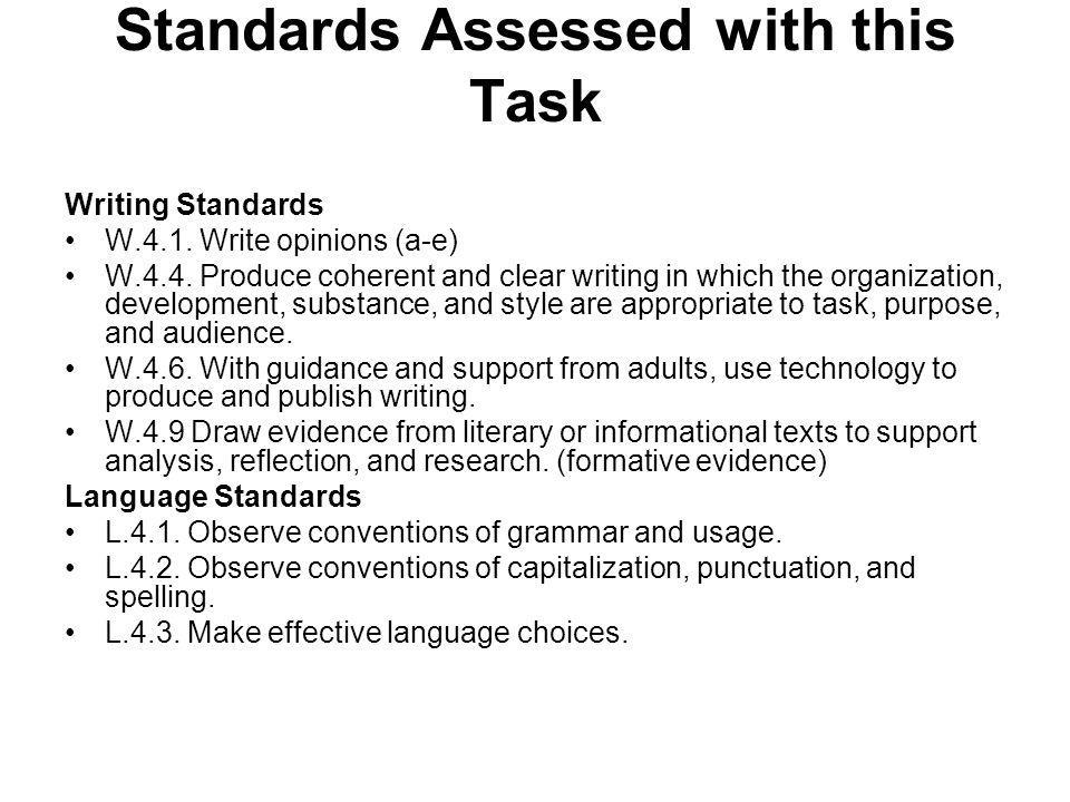 Standards Assessed with this Task Writing Standards W.4.1. Write opinions (a-e) W.4.4. Produce coherent and clear writing in which the organization, d