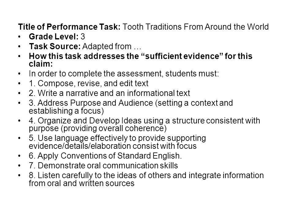Title of Performance Task: Tooth Traditions From Around the World Grade Level: 3 Task Source: Adapted from … How this task addresses the sufficient evidence for this claim: In order to complete the assessment, students must: 1.