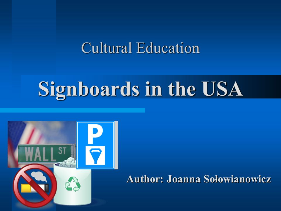 Cultural Education Signboards in the USA Author: Joanna Sołowianowicz