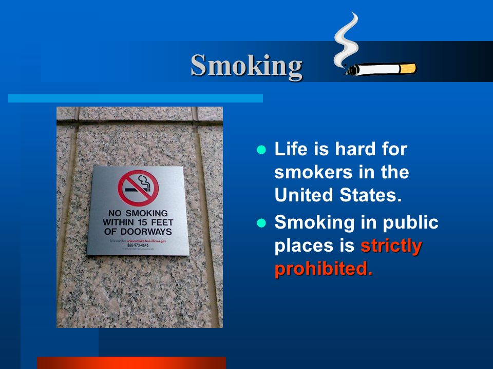 Smoking Life is hard for smokers in the United States. strictly prohibited. Smoking in public places is strictly prohibited.