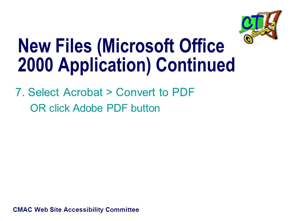 CMAC Web Site Accessibility Committee New Files (Microsoft Office 2000 Application) Continued 7.
