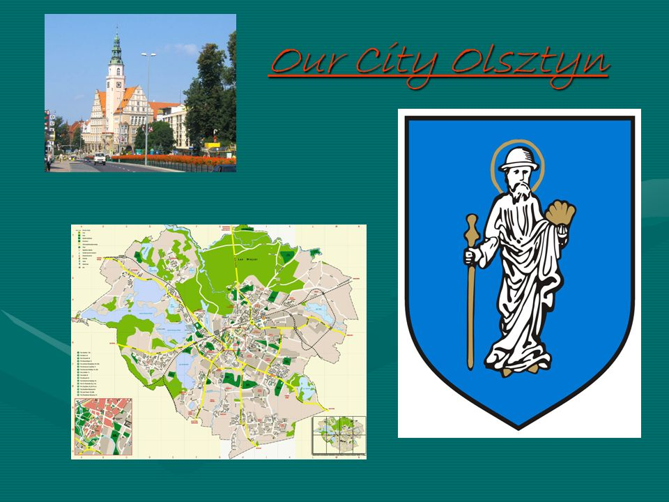 Our City Our city is Olsztyn.Nicolaus Copernicus – The big astronomer lived here.