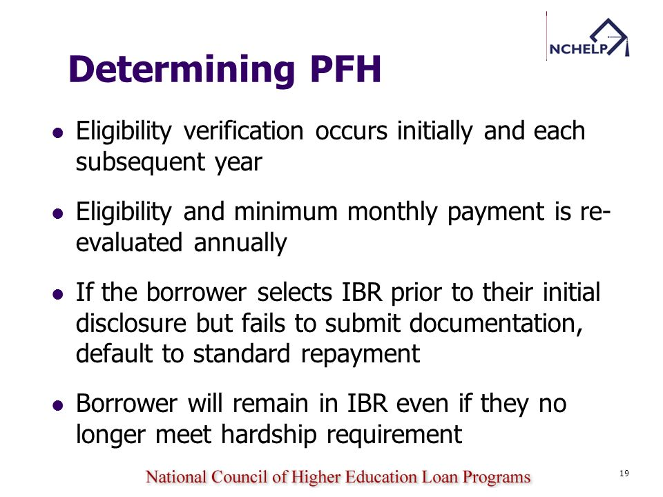 19 Determining PFH Eligibility verification occurs initially and each subsequent year Eligibility and minimum monthly payment is re- evaluated annuall