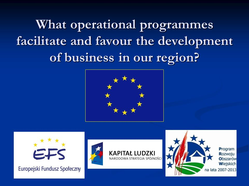 What operational programmes facilitate and favour the development of business in our region?
