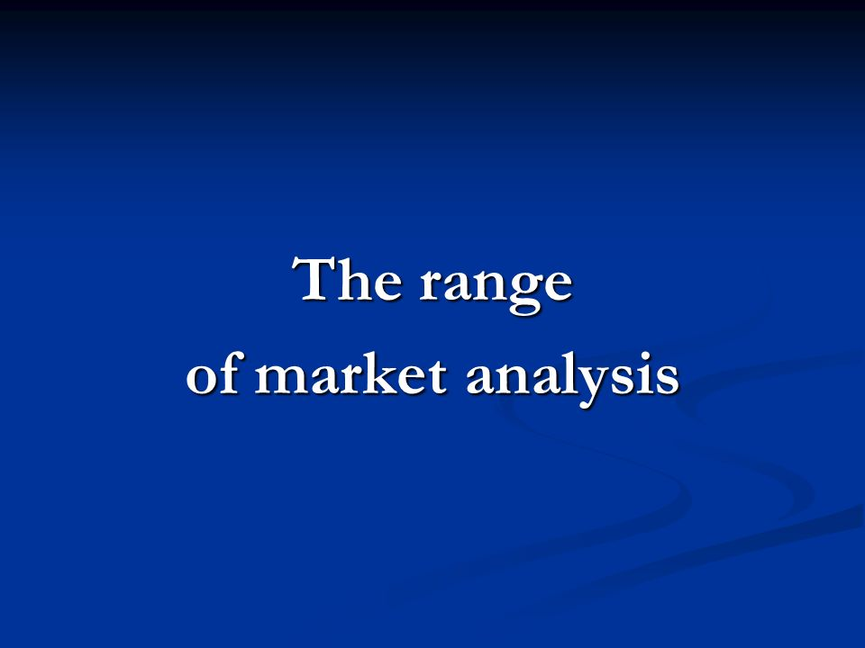 The range of market analysis