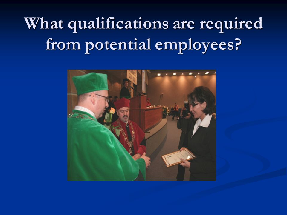 What qualifications are required from potential employees?