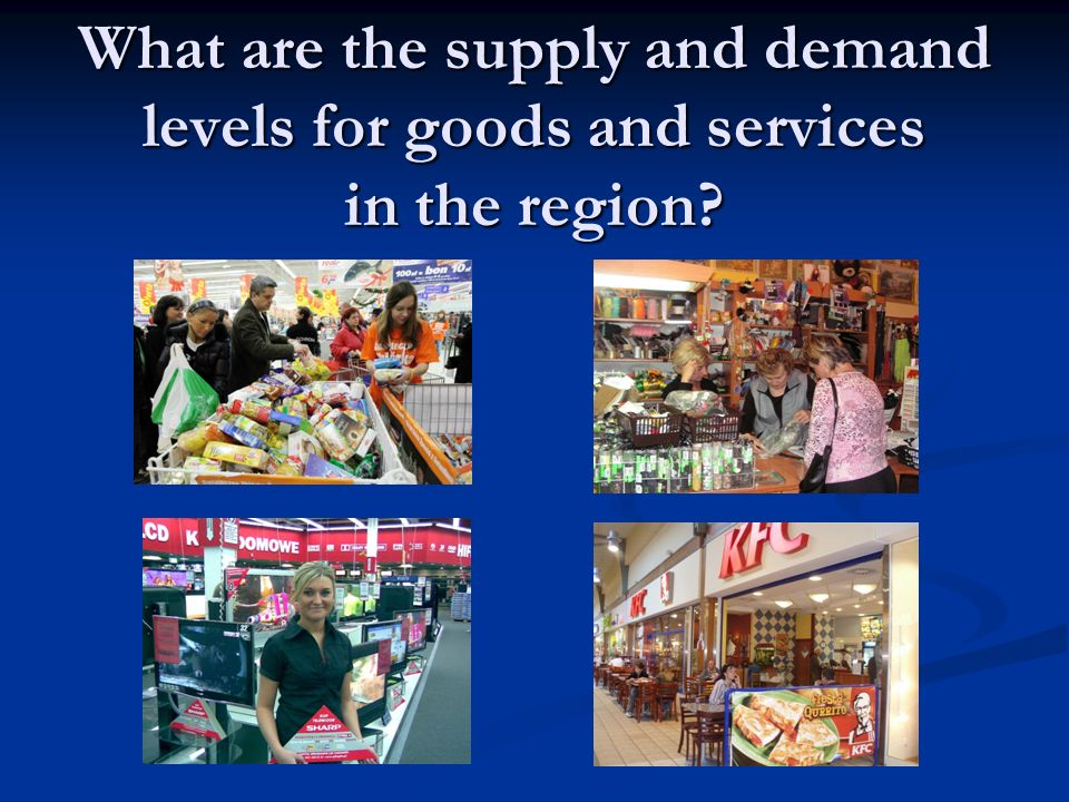 What are the supply and demand levels for goods and services in the region?