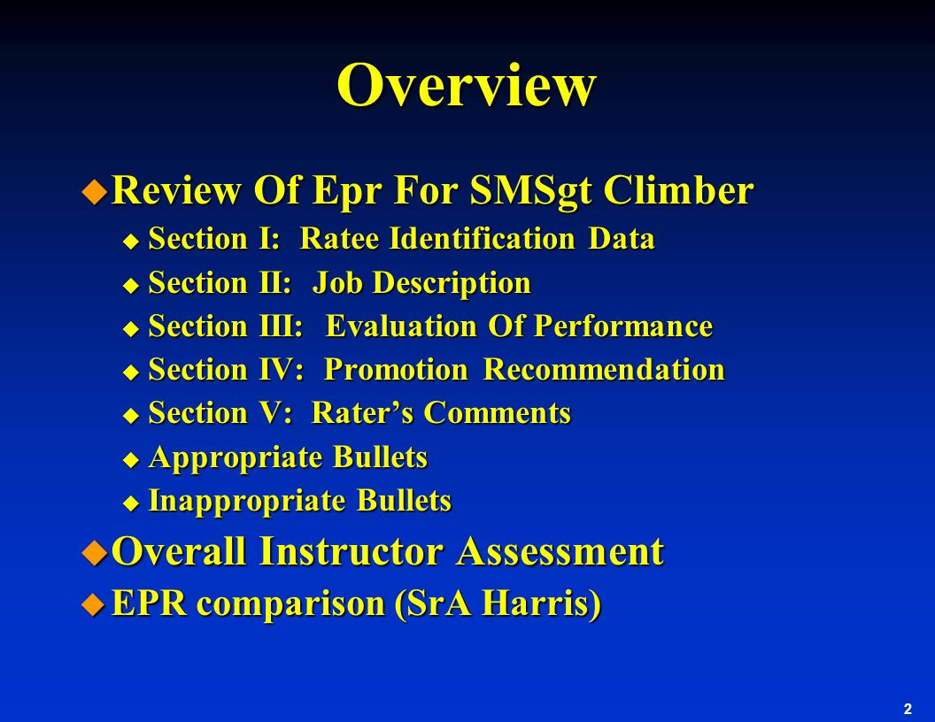 2 Overview u Review Of Epr For SMSgt Climber u Section I: Ratee Identification Data u Section II: Job Description u Section III: Evaluation Of Perform