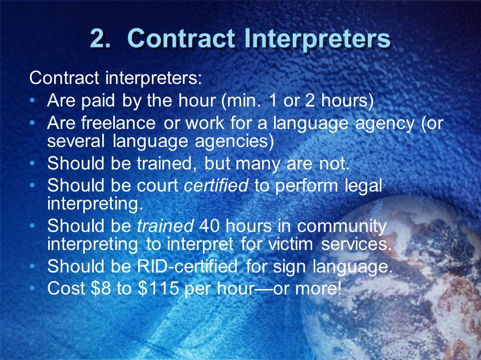 2. Contract Interpreters Contract interpreters: Are paid by the hour (min. 1 or 2 hours) Are freelance or work for a language agency (or several langu