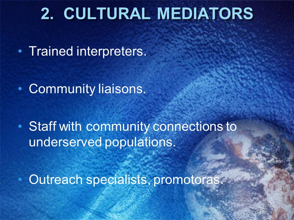 2. CULTURAL MEDIATORS Trained interpreters. Community liaisons. Staff with community connections to underserved populations. Outreach specialists, pro