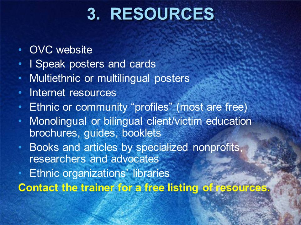 3. RESOURCES OVC website I Speak posters and cards Multiethnic or multilingual posters Internet resources Ethnic or community profiles (most are free)