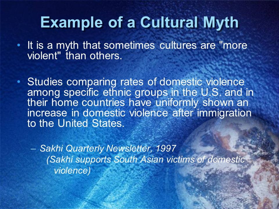 Example of a Cultural Myth It is a myth that sometimes cultures are