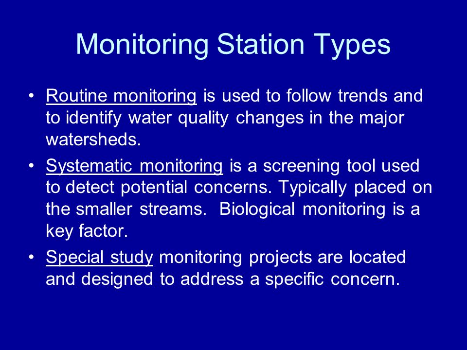 Monitoring Station Types Routine monitoring is used to follow trends and to identify water quality changes in the major watersheds.