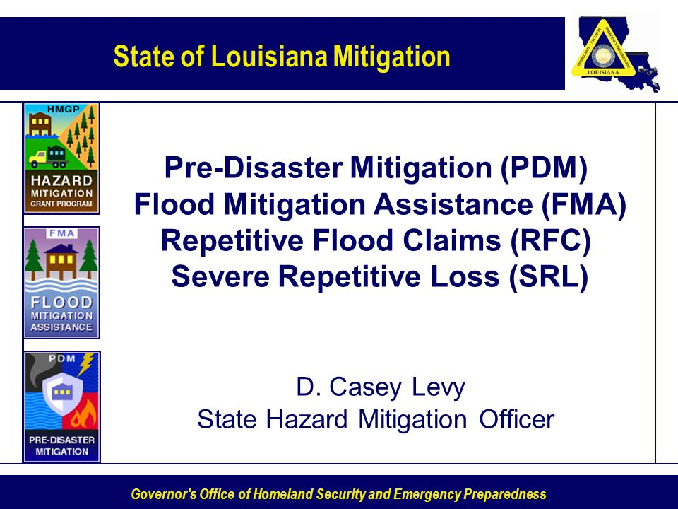 State of Louisiana Mitigation Governor's Office of Homeland Security and Emergency Preparedness Pre-Disaster Mitigation (PDM) Flood Mitigation Assista