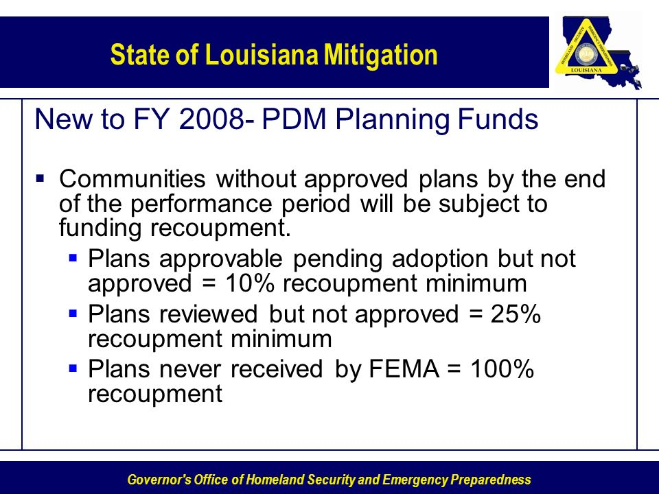 Governor's Office of Homeland Security and Emergency Preparedness State of Louisiana Mitigation New to FY 2008- PDM Planning Funds Communities without
