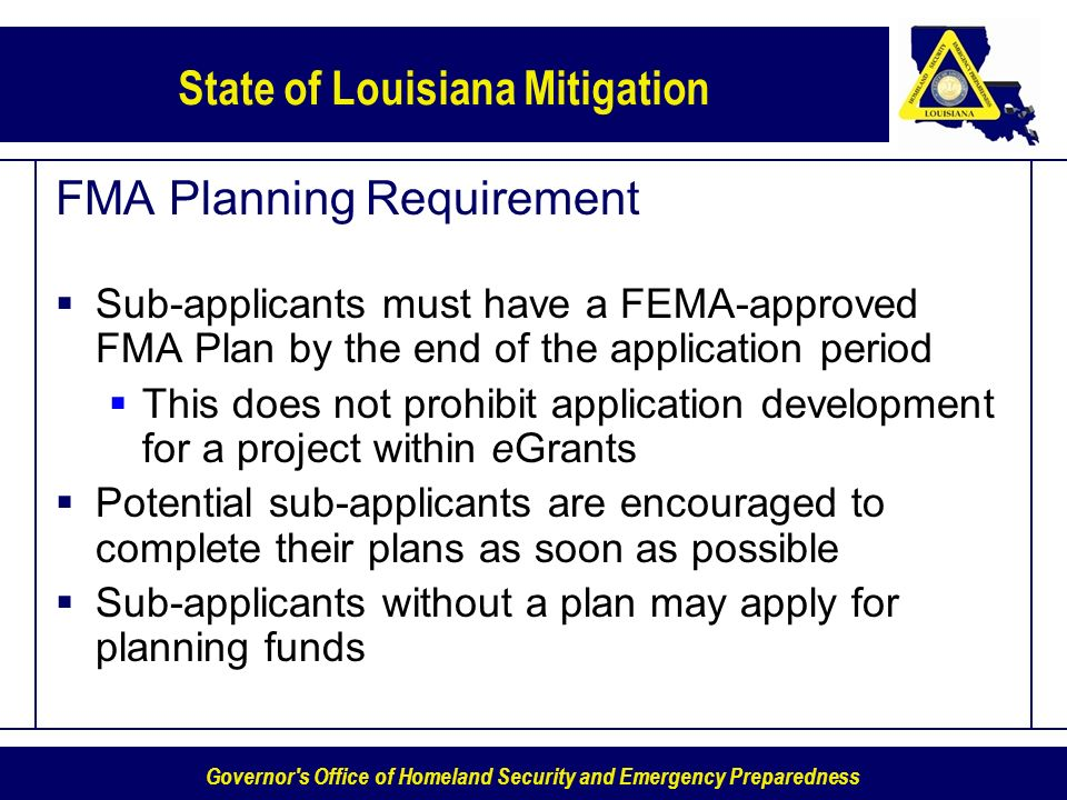 Governor's Office of Homeland Security and Emergency Preparedness State of Louisiana Mitigation FMA Planning Requirement Sub-applicants must have a FE