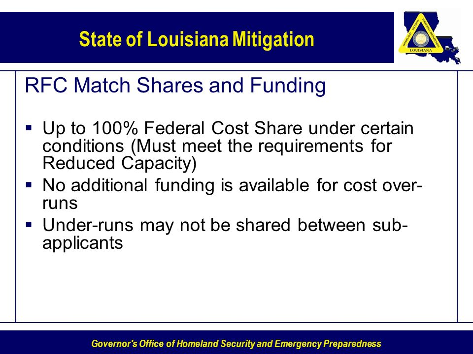 Governor's Office of Homeland Security and Emergency Preparedness State of Louisiana Mitigation RFC Match Shares and Funding Up to 100% Federal Cost S