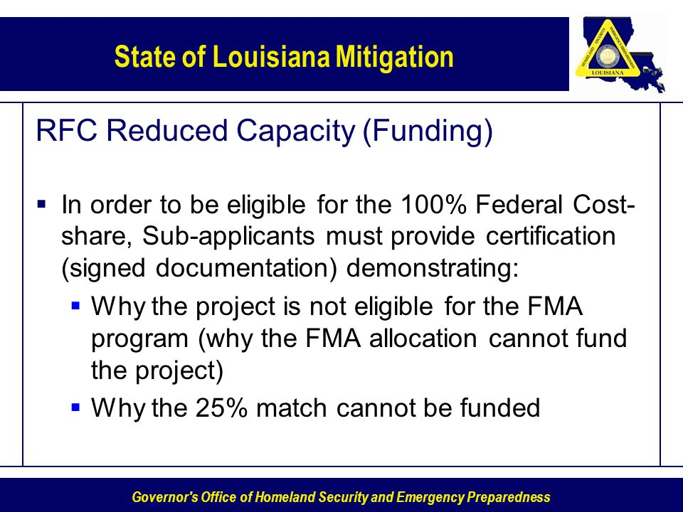 Governor's Office of Homeland Security and Emergency Preparedness State of Louisiana Mitigation RFC Reduced Capacity (Funding) In order to be eligible
