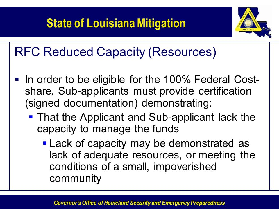 Governor's Office of Homeland Security and Emergency Preparedness State of Louisiana Mitigation RFC Reduced Capacity (Resources) In order to be eligib
