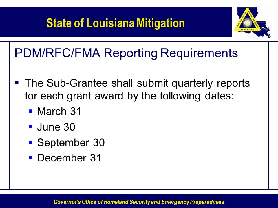 Governor's Office of Homeland Security and Emergency Preparedness State of Louisiana Mitigation PDM/RFC/FMA Reporting Requirements The Sub-Grantee sha