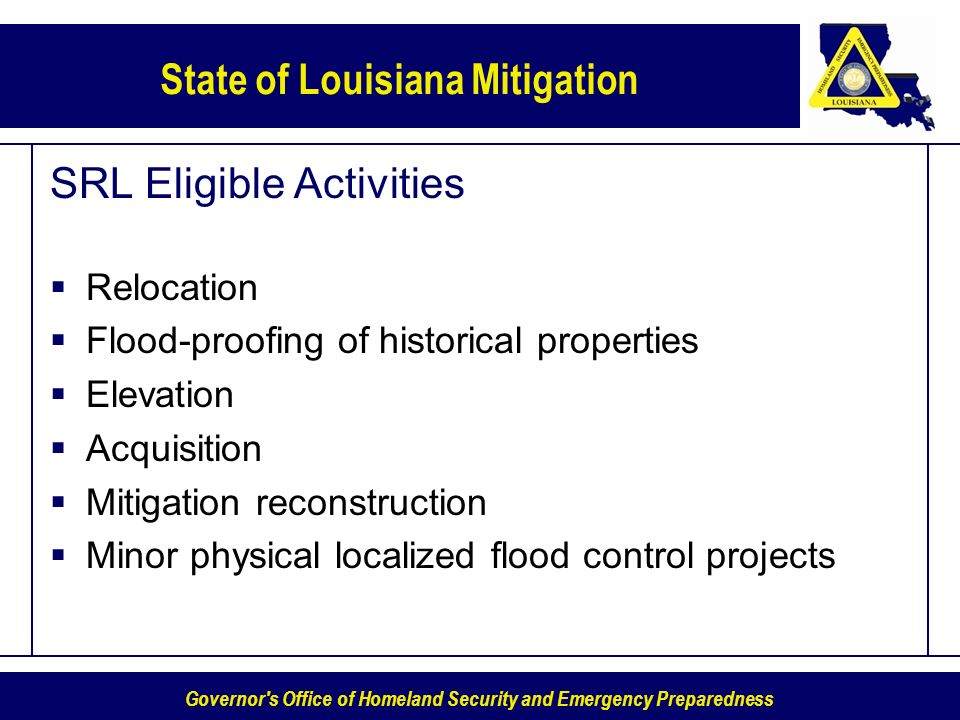 Governor's Office of Homeland Security and Emergency Preparedness State of Louisiana Mitigation SRL Eligible Activities Relocation Flood-proofing of h