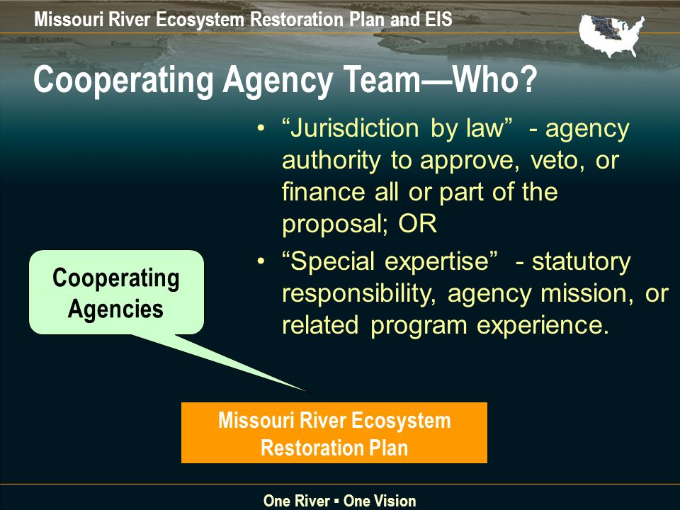 Missouri River Ecosystem Restoration Plan and EIS One River One Vision Cooperating Agency TeamWho.