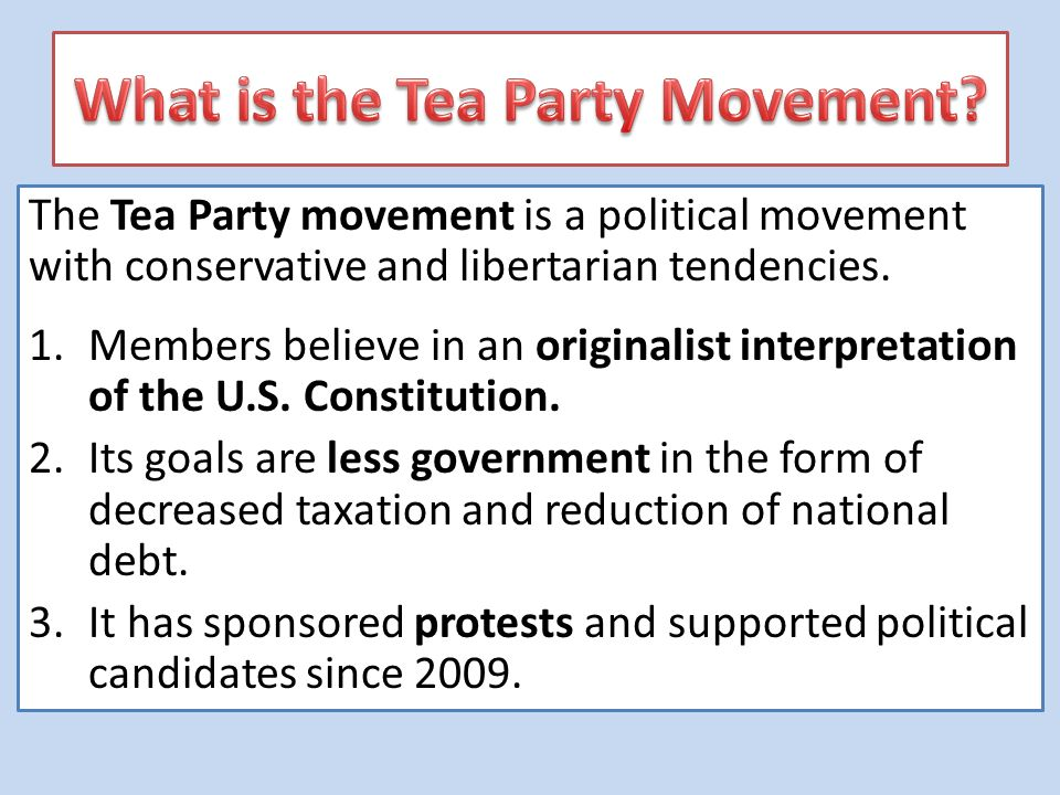 The Tea Party movement is a political movement with conservative and libertarian tendencies.