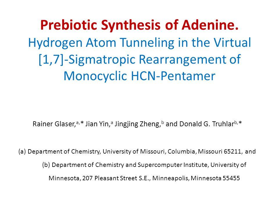 Prebiotic Synthesis of Adenine. Hydrogen Atom Tunneling in the Virtual [1,7]-Sigmatropic Rearrangement of Monocyclic HCN-Pentamer Rainer Glaser, a, *