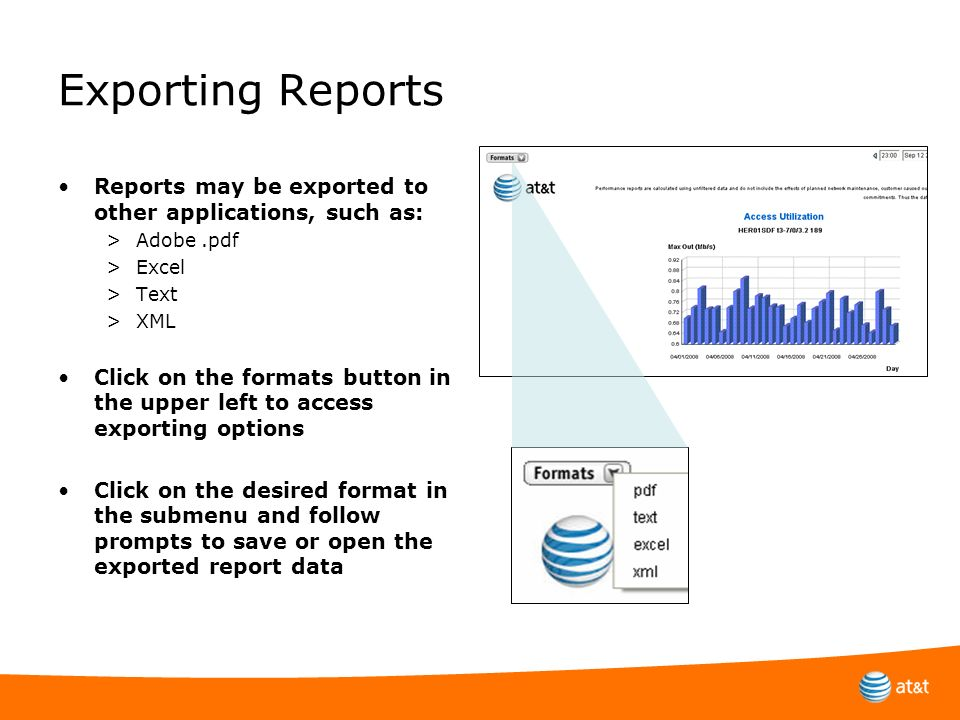 Exporting Reports Reports may be exported to other applications, such as: >Adobe.pdf >Excel >Text >XML Click on the formats button in the upper left t