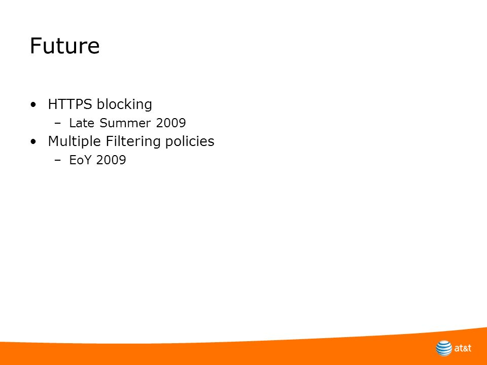 Future HTTPS blocking –Late Summer 2009 Multiple Filtering policies –EoY 2009
