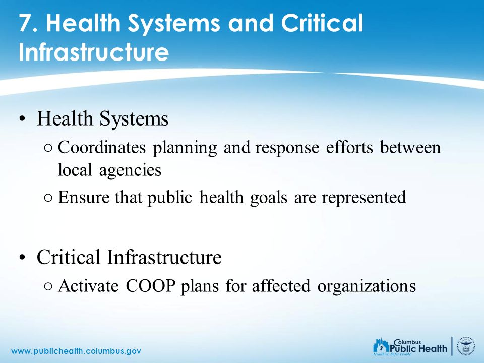 www.publichealth.columbus.gov 7. Health Systems and Critical Infrastructure Health Systems Coordinates planning and response efforts between local age