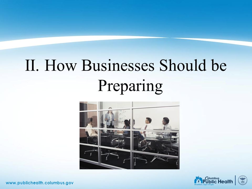 www.publichealth.columbus.gov II. How Businesses Should be Preparing