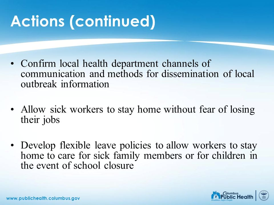 www.publichealth.columbus.gov Actions (continued) Confirm local health department channels of communication and methods for dissemination of local out