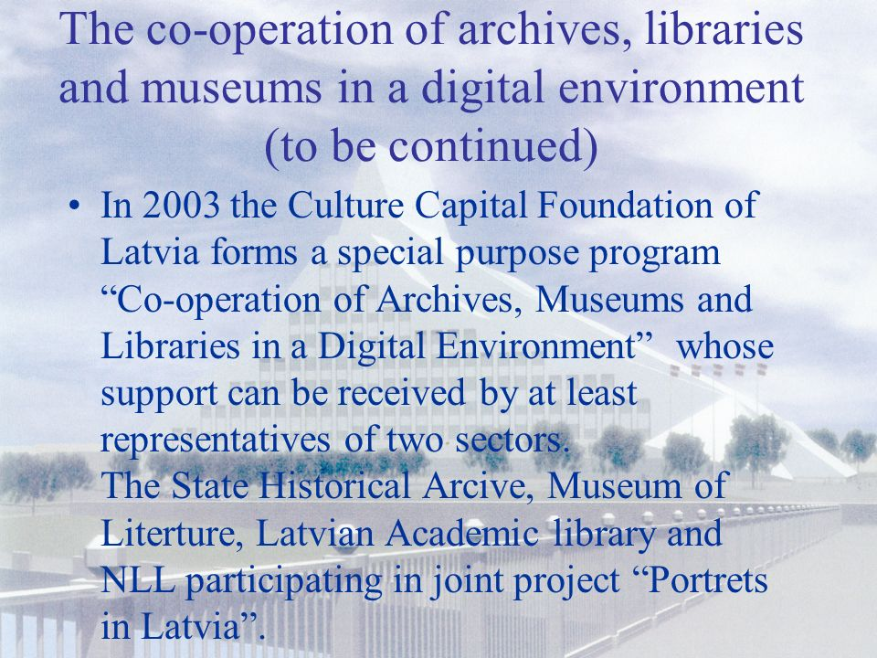 The co-operation of archives, libraries and museums in a digital environment (to be continued) In December,2002 the branches of museums and archives join the Technical Committee of Standardisation for Librarianship and Bibliography (BBSTK ) establishing a joint Technical Committee of Standardisation for Museums, Archives and Libraries (MABSTK )