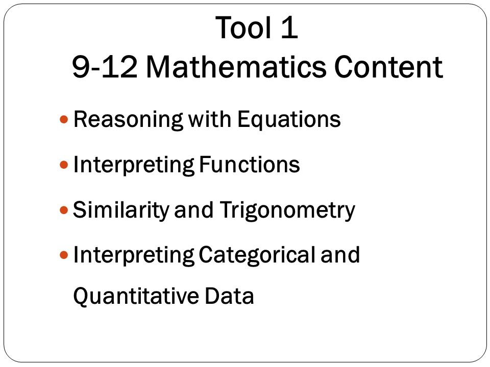 Tool 1 9-12 Mathematics Content Reasoning with Equations Interpreting Functions Similarity and Trigonometry Interpreting Categorical and Quantitative
