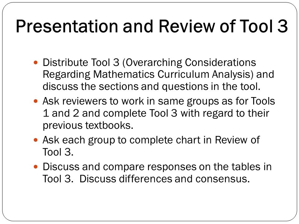 Presentation and Review of Tool 3 Distribute Tool 3 (Overarching Considerations Regarding Mathematics Curriculum Analysis) and discuss the sections an