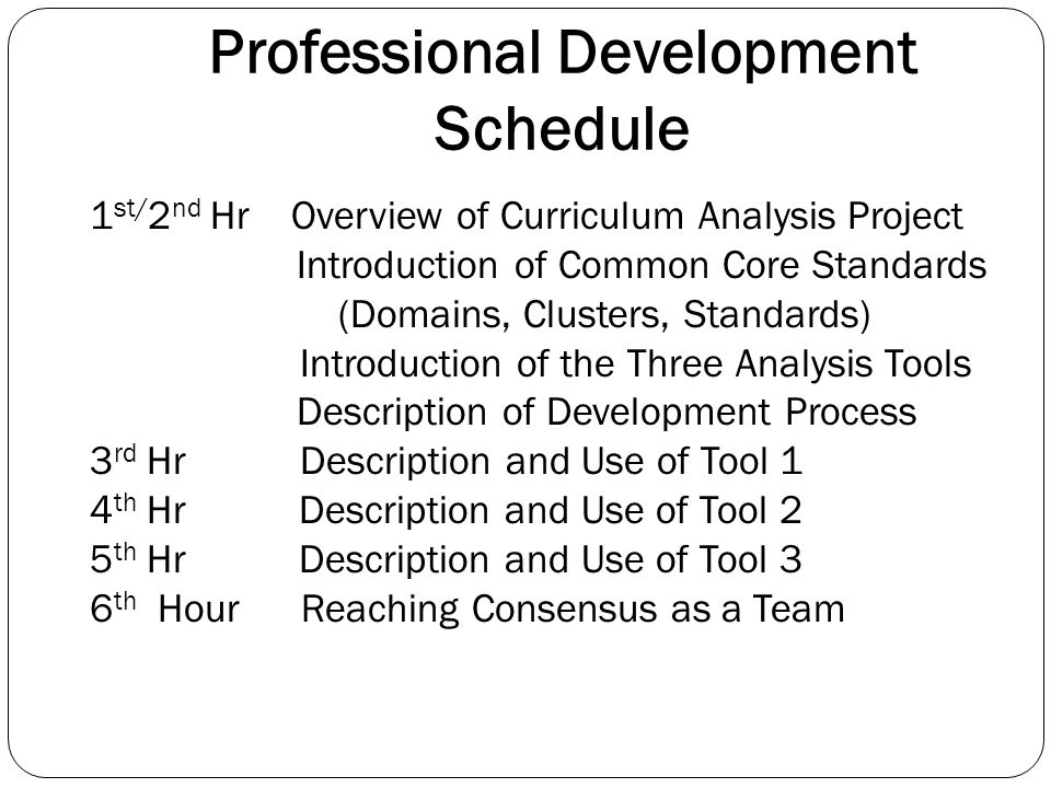 Professional Development Schedule 1 st/ 2 nd Hr Overview of Curriculum Analysis Project Introduction of Common Core Standards (Domains, Clusters, Stan