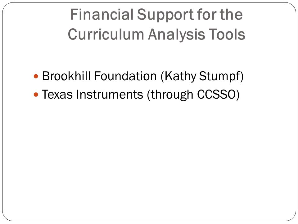 Financial Support for the Curriculum Analysis Tools Brookhill Foundation (Kathy Stumpf) Texas Instruments (through CCSSO)