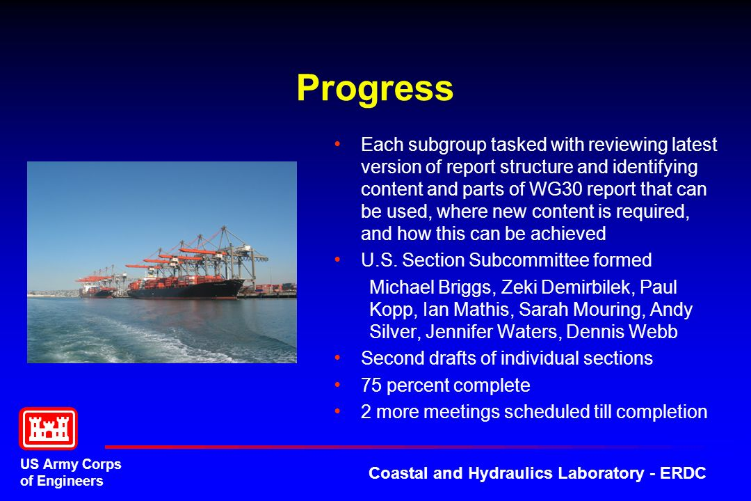 US Army Corps of Engineers Coastal and Hydraulics Laboratory - ERDC Progress Each subgroup tasked with reviewing latest version of report structure an