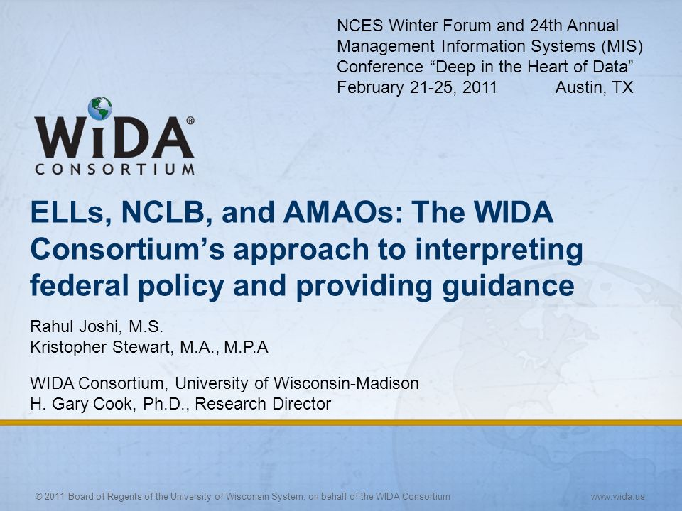 © 2011 Board of Regents of the University of Wisconsin System, on behalf of the WIDA Consortium www.wida.us ELLs, NCLB, and AMAOs: The WIDA Consortium