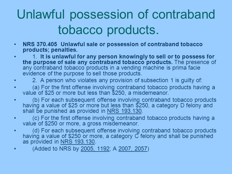 Unlawful possession of contraband tobacco products. NRS 370.405 Unlawful sale or possession of contraband tobacco products; penalties. 1. It is unlawf