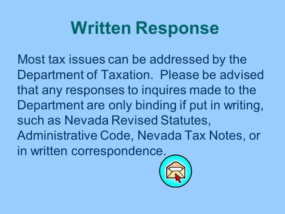 Written Response Most tax issues can be addressed by the Department of Taxation. Please be advised that any responses to inquires made to the Departme