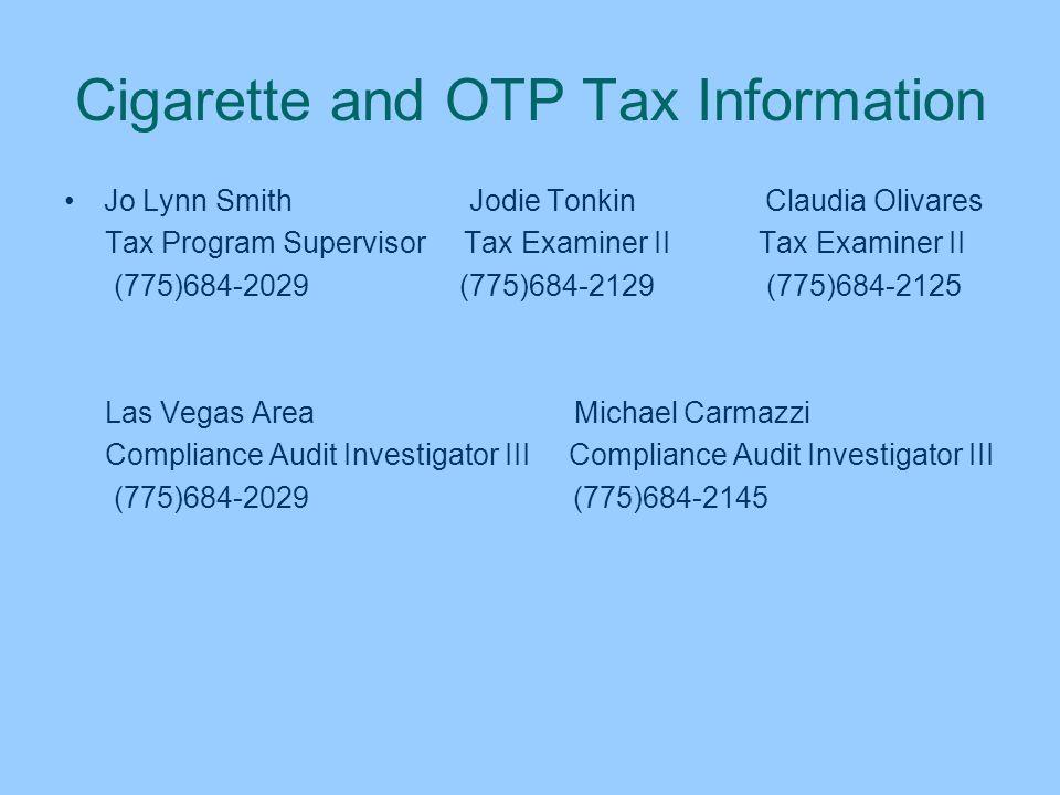 Cigarette and OTP Tax Information Jo Lynn Smith Jodie Tonkin Claudia Olivares Tax Program Supervisor Tax Examiner II Tax Examiner II (775)684-2029 (77