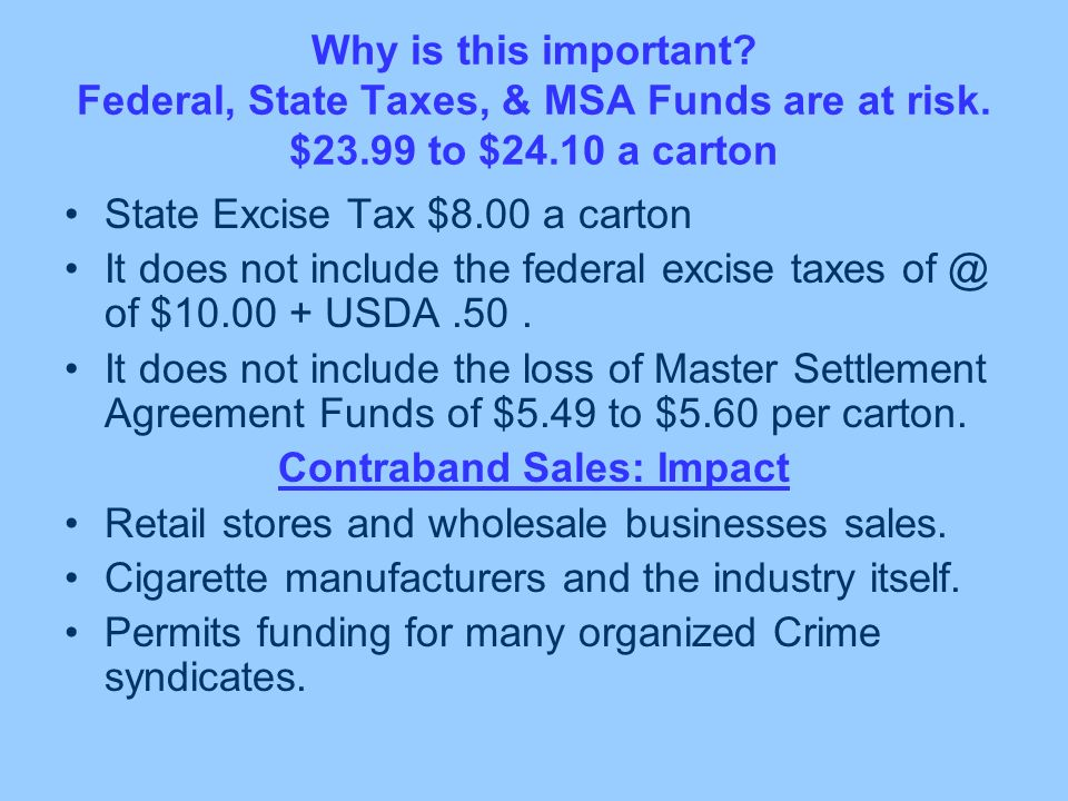 Why is this important? Federal, State Taxes, & MSA Funds are at risk. $23.99 to $24.10 a carton State Excise Tax $8.00 a carton It does not include th