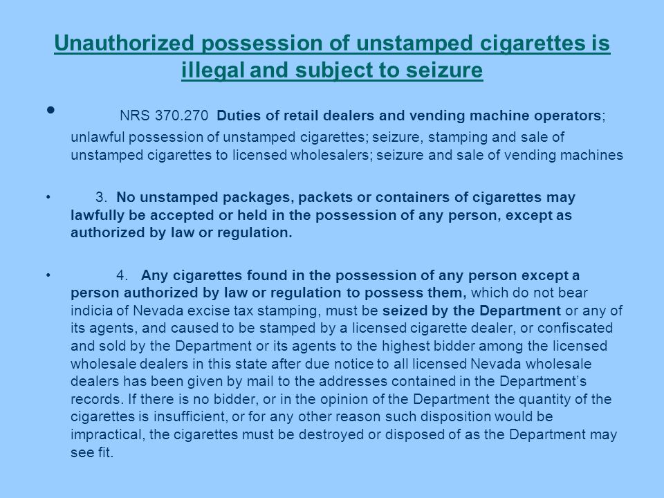 Unauthorized possession of unstamped cigarettes is illegal and subject to seizure NRS 370.270 Duties of retail dealers and vending machine operators;