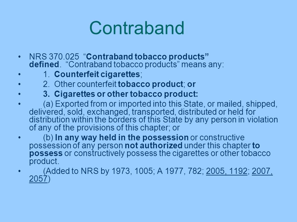 Contraband NRS 370.025 Contraband tobacco products defined. Contraband tobacco products means any: 1. Counterfeit cigarettes; 2. Other counterfeit tob