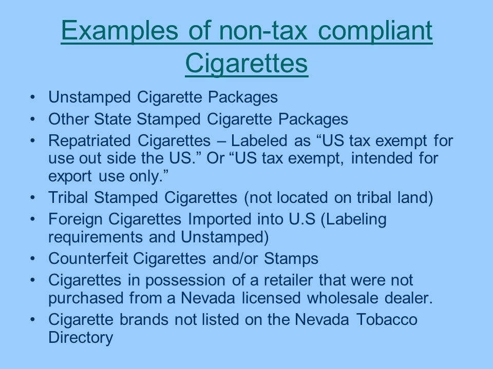 Examples of non-tax compliant Cigarettes Unstamped Cigarette Packages Other State Stamped Cigarette Packages Repatriated Cigarettes – Labeled as US ta