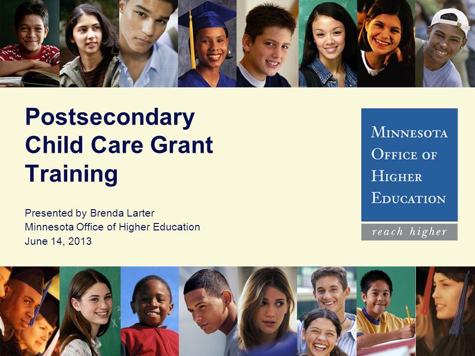 Postsecondary Child Care Grant Training Presented by Brenda Larter Minnesota Office of Higher Education June 14, 2013