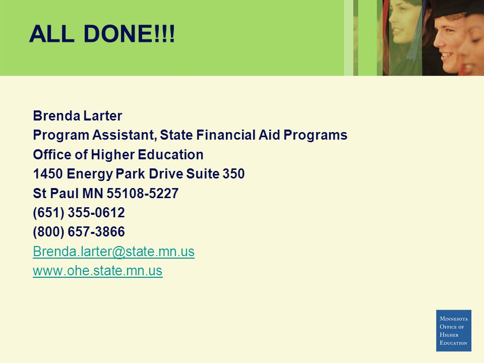 ALL DONE!!! Brenda Larter Program Assistant, State Financial Aid Programs Office of Higher Education 1450 Energy Park Drive Suite 350 St Paul MN 55108